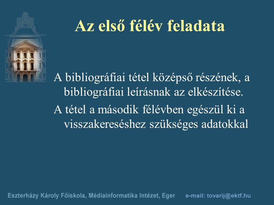 e-mail: tovarij@ektf.hu A tantárgy tanegységei 1. félév: Könyvek bibliográfiai leírása 2. félév: Besorolási adatok egységesítése, tételszerkesztés 3.