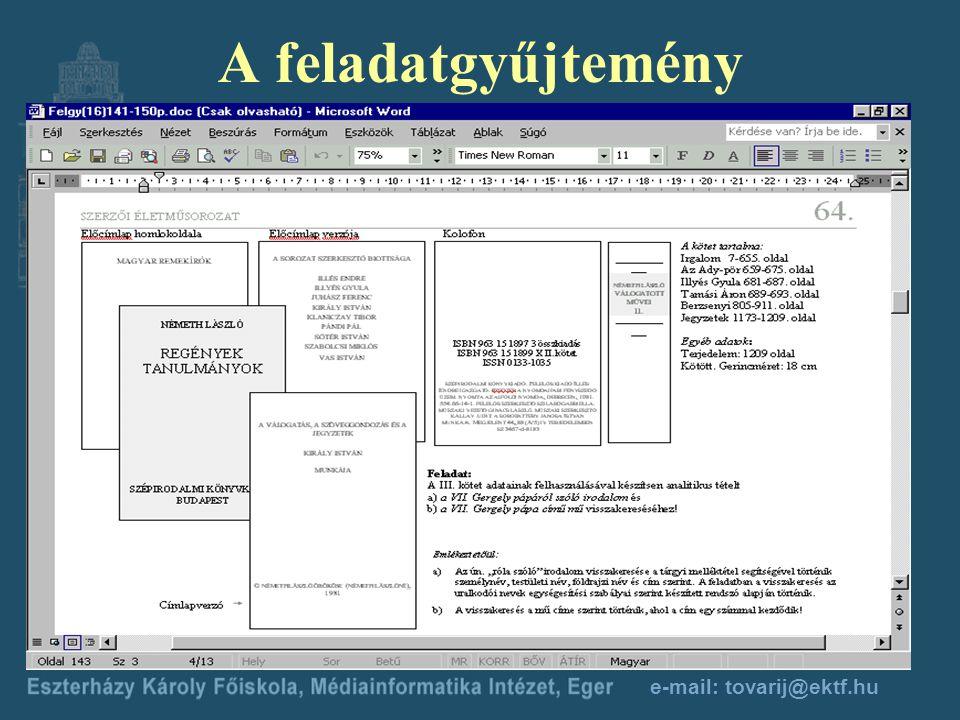 e-mail: tovarij@ektf.hu A tananyagcsomag Nyomtatott tankönyv + a tankönyv elektronikus változata a WEBCT-n keresztül Feladatgyűjtemény Példatár Önérté
