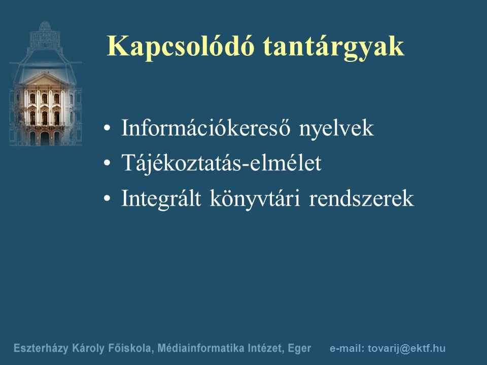 e-mail: tovarij@ektf.hu A bibliográfiai tétel A főtétel első besorolási adata A bibiliográfiai leírás adatcsoportjai *A tárgyi melléktétel besorolási adata ETO szakjelzetTárgyszavak Mt.: A közreműködői melléktétel besorolási adata Ut.: Utalás a besorolási adat egységesített alakjára A dokumentum raktározási helye A tétel rendezése és visszakeresése formai jegyek alapján A dokumentum minden kétséget kizáró azonosítása *A tétel rendezése és visszakeresése formai jegyek alapján Mt.: A tétel rendezése és visszakeresése formai jegyek alapján A tétel rendezése és visszakeresése tartalmi jegyek alapján