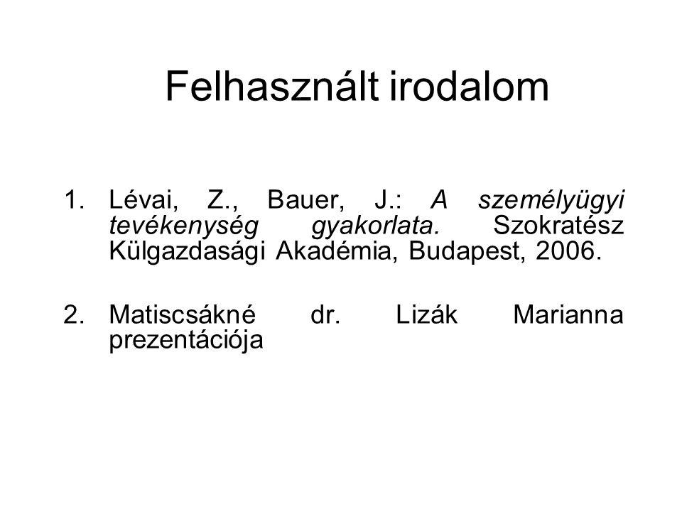 Felhasznált irodalom 1.Lévai, Z., Bauer, J.: A személyügyi tevékenység gyakorlata.