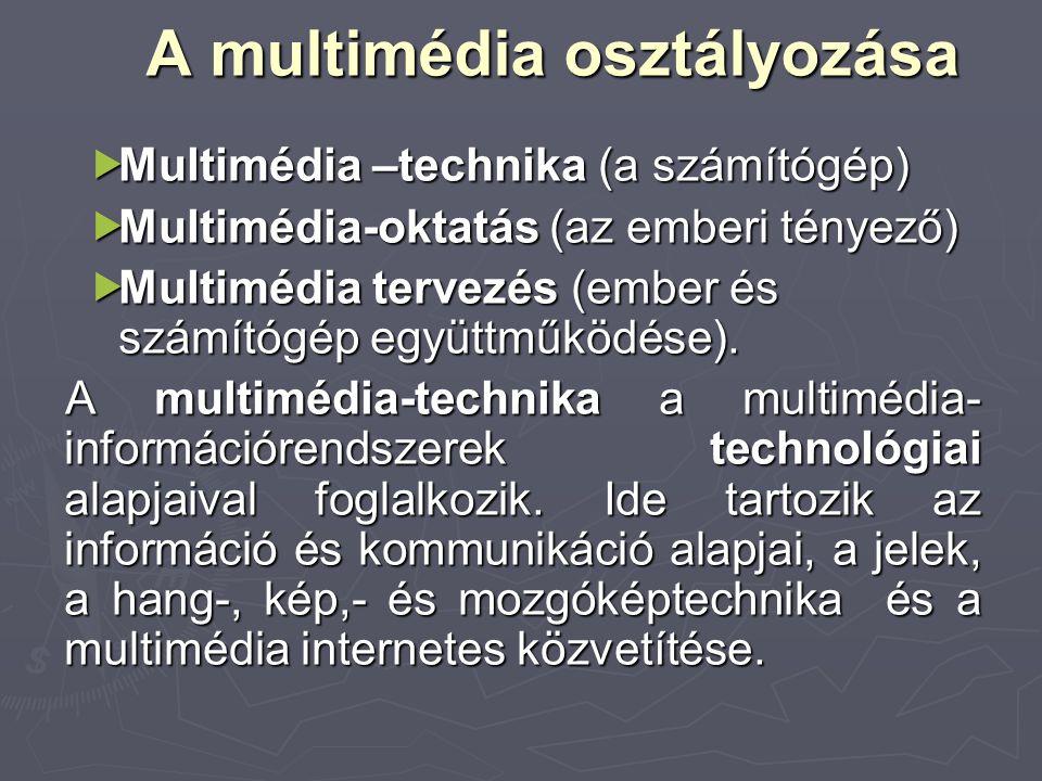 A multimédia osztályozása  Multimédia –technika (a számítógép)  Multimédia-oktatás (az emberi tényező)  Multimédia tervezés (ember és számítógép eg