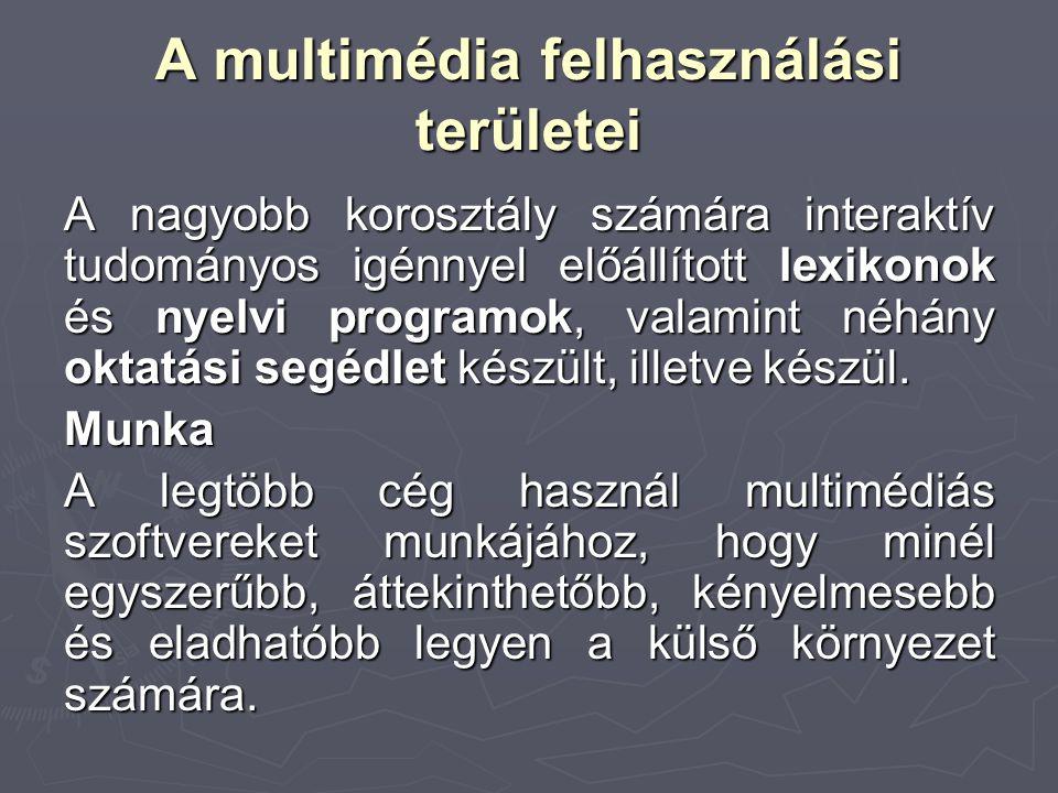 A multimédia felhasználási területei A nagyobb korosztály számára interaktív tudományos igénnyel előállított lexikonok és nyelvi programok, valamint n