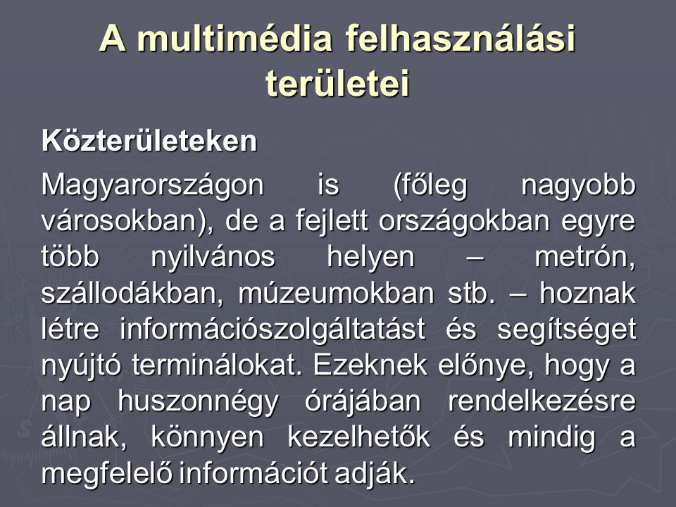 A multimédia felhasználási területei Közterületeken Magyarországon is (főleg nagyobb városokban), de a fejlett országokban egyre több nyilvános helyen