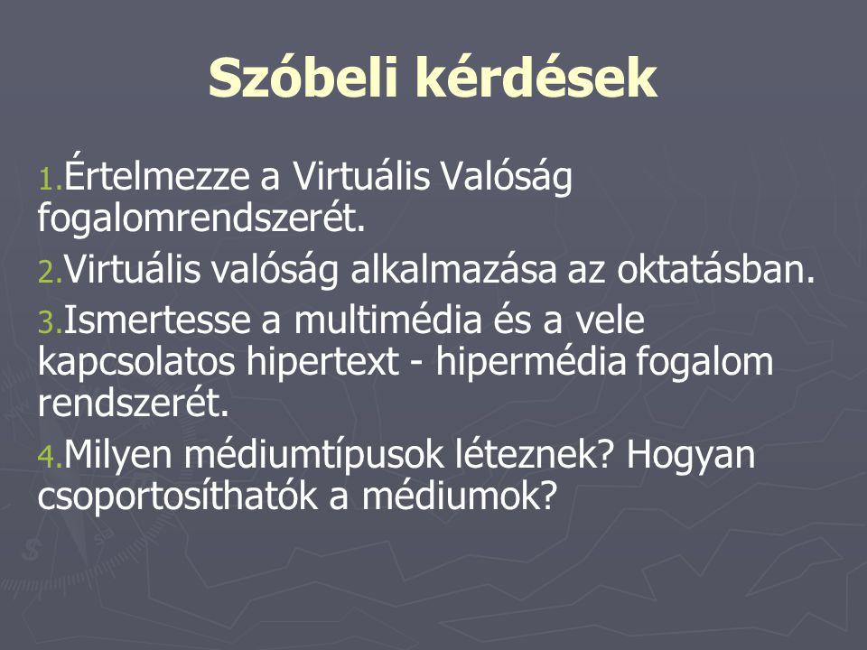 Szóbeli kérdések 1. 1. Értelmezze a Virtuális Valóság fogalomrendszerét. 2. 2. Virtuális valóság alkalmazása az oktatásban. 3. 3. Ismertesse a multimé
