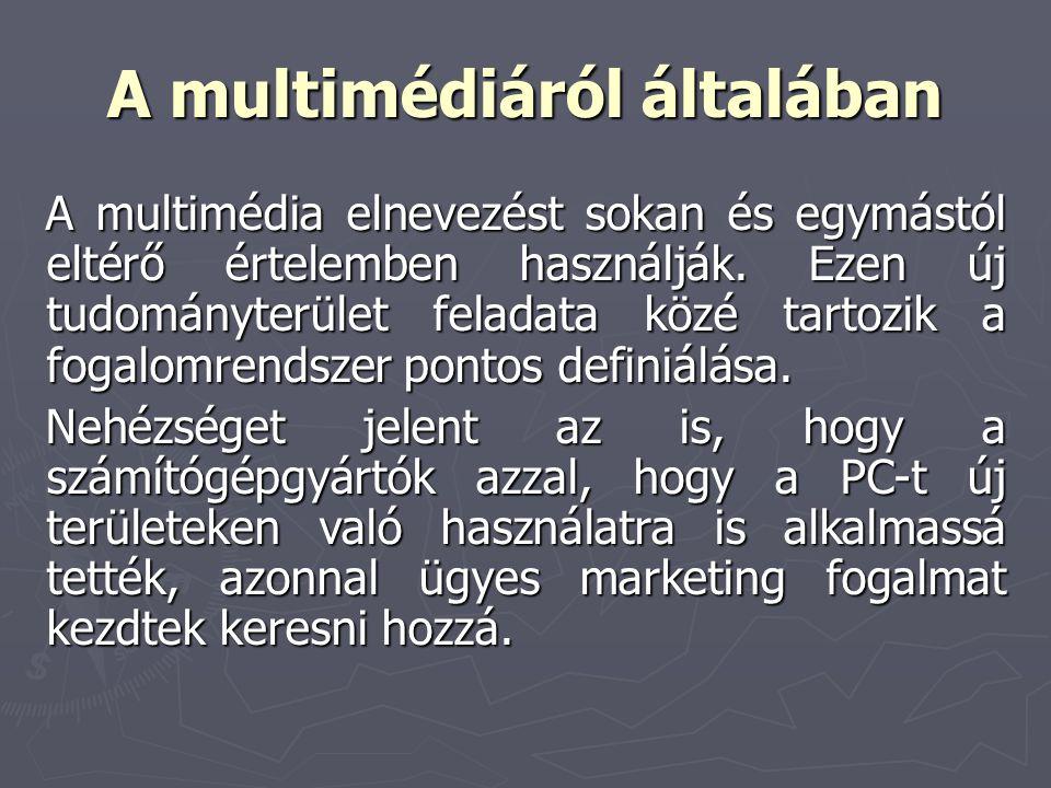 A multimédiáról általában A multimédia elnevezést sokan és egymástól eltérő értelemben használják. Ezen új tudományterület feladata közé tartozik a fo