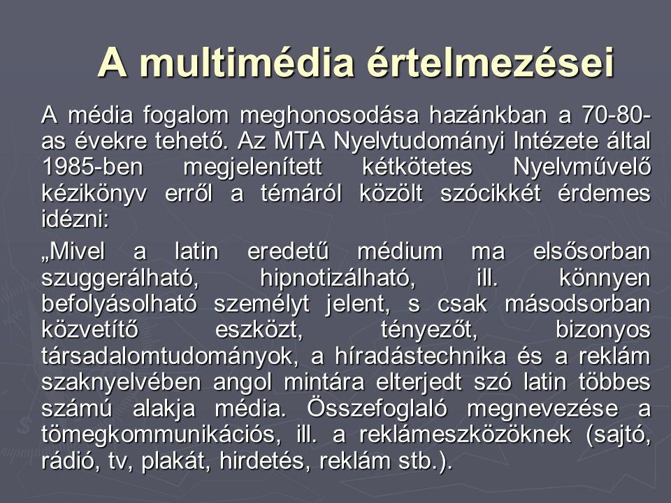 A multimédia értelmezései A média fogalom meghonosodása hazánkban a 70-80- as évekre tehető. Az MTA Nyelvtudományi Intézete által 1985-ben megjeleníte