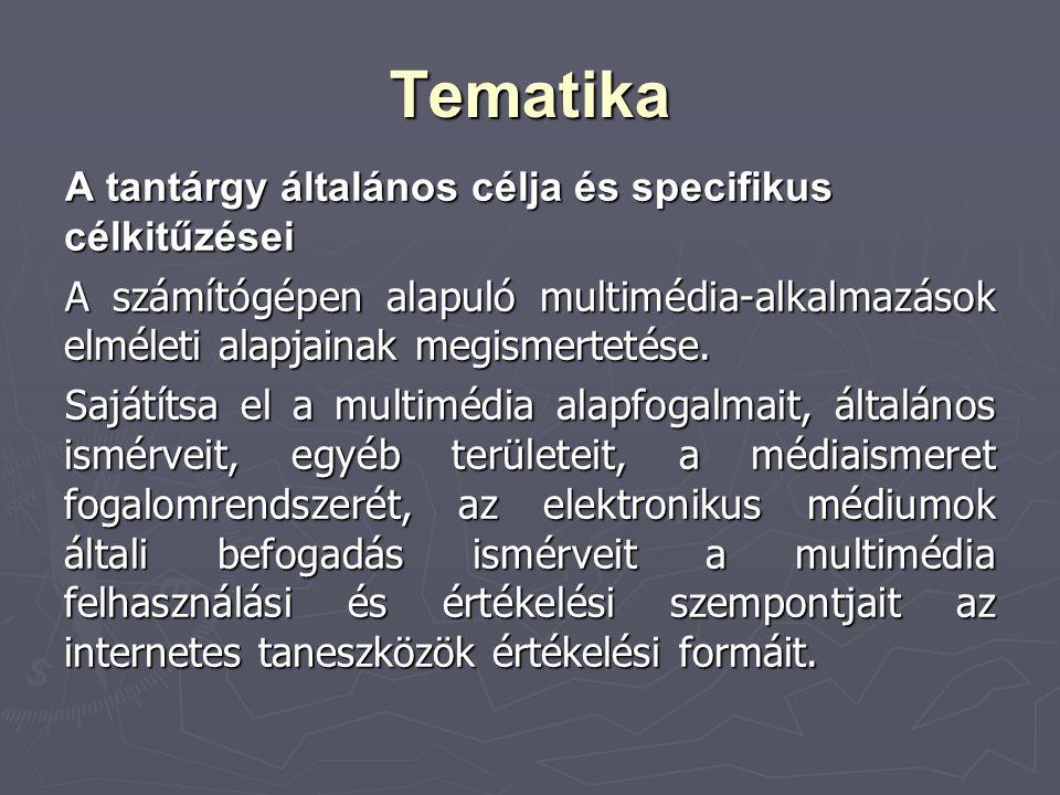 Tematika A tantárgy általános célja és specifikus célkitűzései A számítógépen alapuló multimédia-alkalmazások elméleti alapjainak megismertetése. Sajá