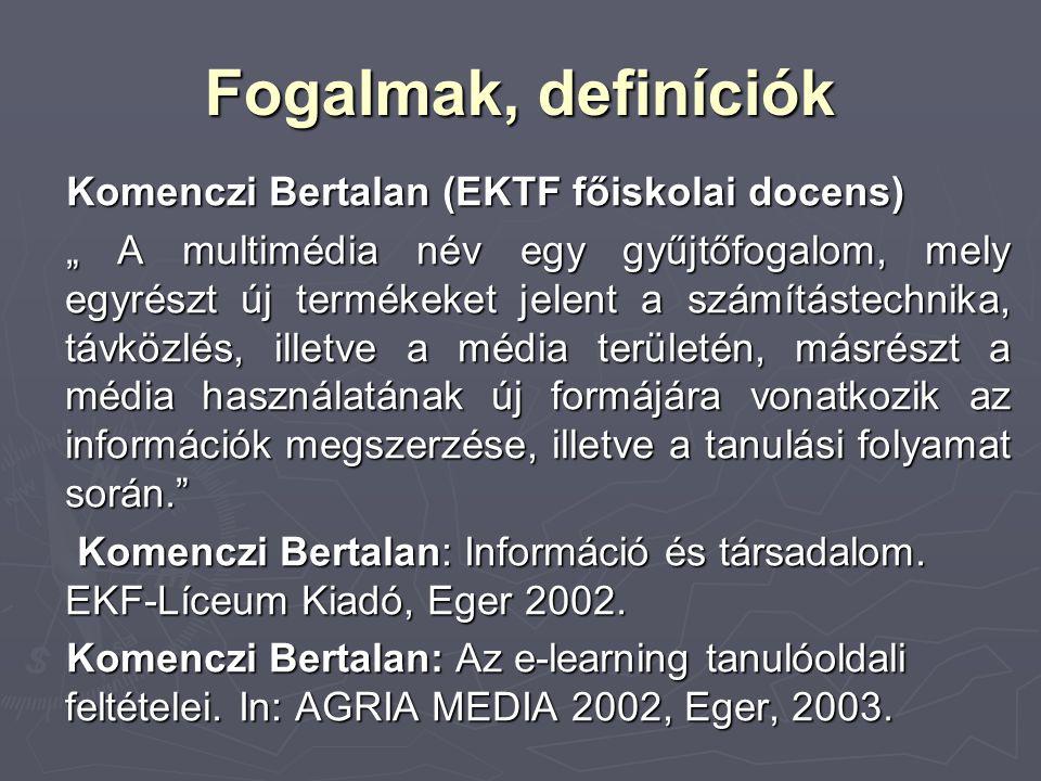 """Fogalmak, definíciók Komenczi Bertalan (EKTF főiskolai docens) """" A multimédia név egy gyűjtőfogalom, mely egyrészt új termékeket jelent a számítástech"""