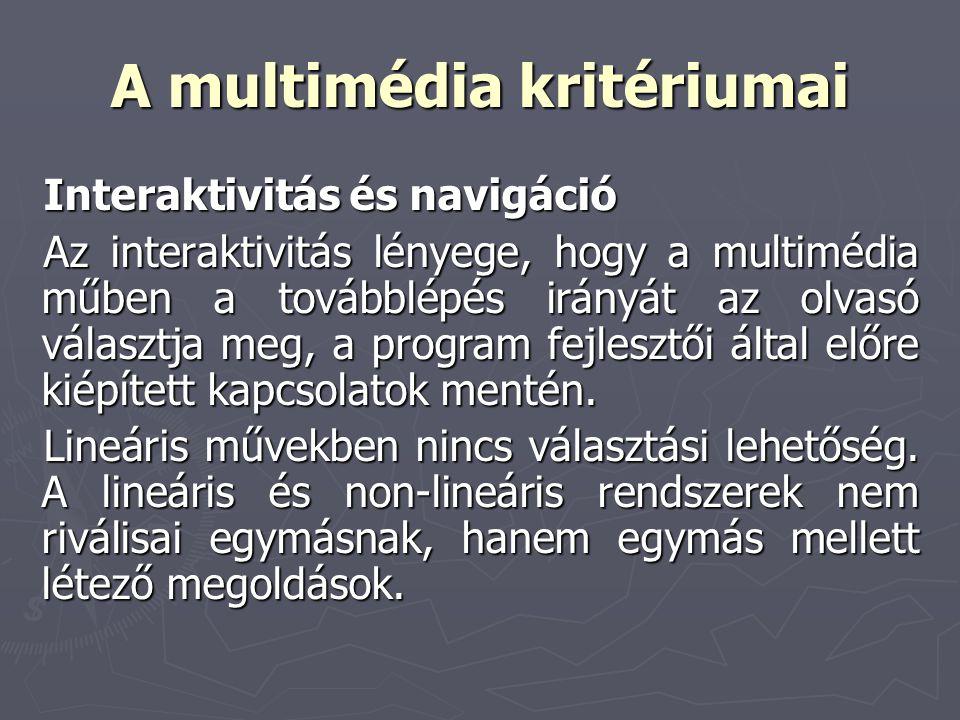 A multimédia kritériumai Interaktivitás és navigáció Az interaktivitás lényege, hogy a multimédia műben a továbblépés irányát az olvasó választja meg,