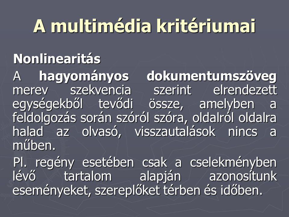 A multimédia kritériumai Nonlinearitás A hagyományos dokumentumszöveg merev szekvencia szerint elrendezett egységekből tevődi össze, amelyben a feldol