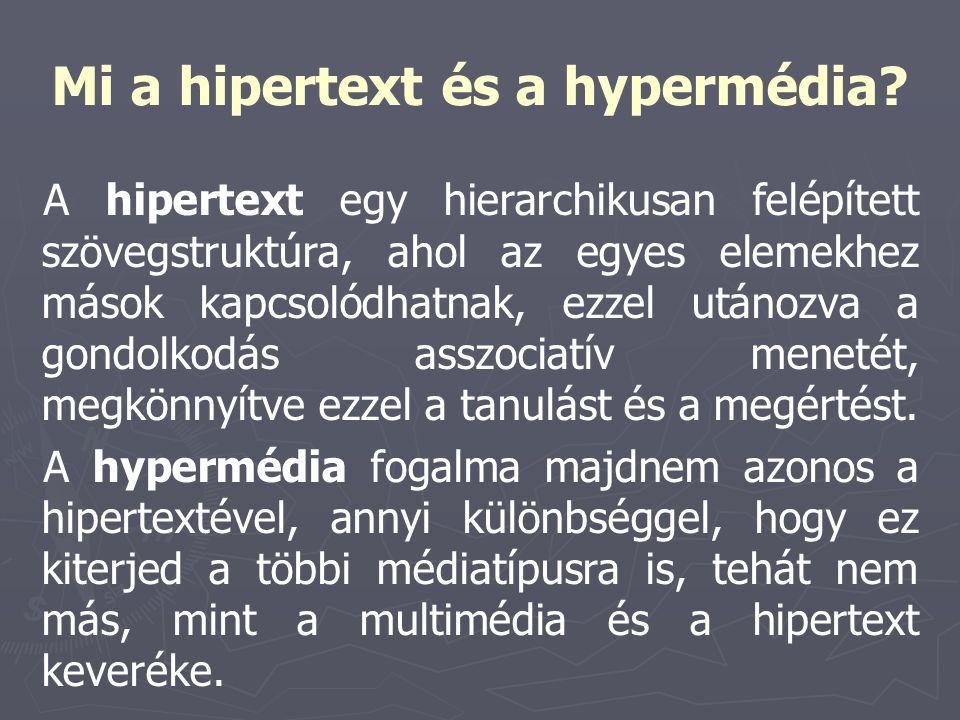 Mi a hipertext és a hypermédia? A hipertext egy hierarchikusan felépített szövegstruktúra, ahol az egyes elemekhez mások kapcsolódhatnak, ezzel utánoz