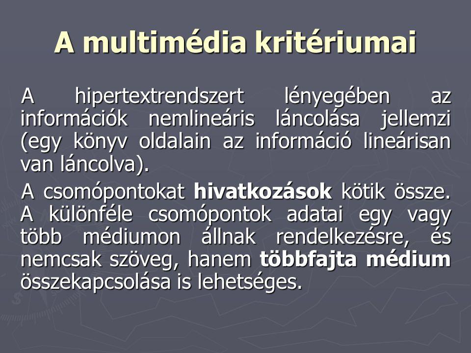 A multimédia kritériumai A hipertextrendszert lényegében az információk nemlineáris láncolása jellemzi (egy könyv oldalain az információ lineárisan va