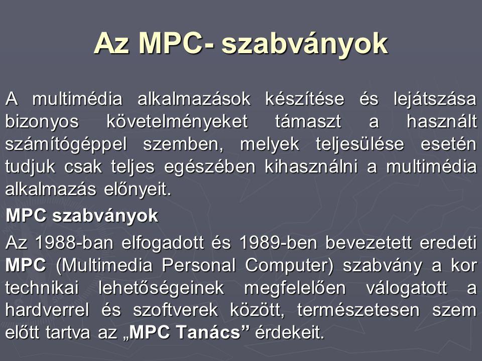 Az MPC- szabványok A multimédia alkalmazások készítése és lejátszása bizonyos követelményeket támaszt a használt számítógéppel szemben, melyek teljesü