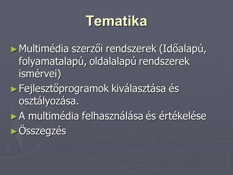 Tematika ► Multimédia szerzői rendszerek (Időalapú, folyamatalapú, oldalalapú rendszerek ismérvei) ► Fejlesztőprogramok kiválasztása és osztályozása.