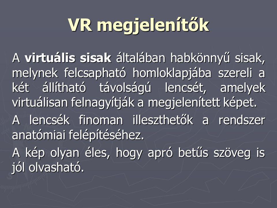 VR megjelenítők A virtuális sisak általában habkönnyű sisak, melynek felcsapható homloklapjába szereli a két állítható távolságú lencsét, amelyek virt