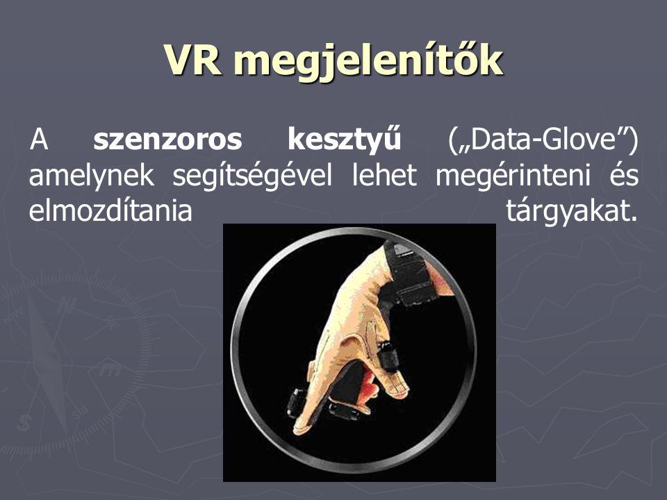 """VR megjelenítők A szenzoros kesztyű (""""Data-Glove"""") amelynek segítségével lehet megérinteni és elmozdítania tárgyakat."""