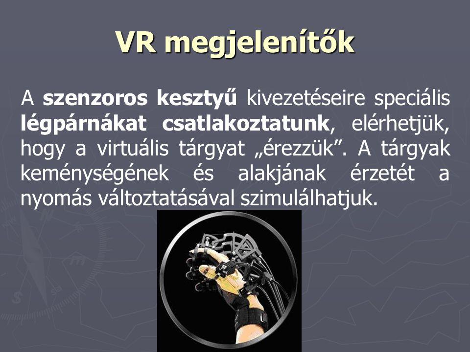 """VR megjelenítők A szenzoros kesztyű kivezetéseire speciális légpárnákat csatlakoztatunk, elérhetjük, hogy a virtuális tárgyat """"érezzük"""". A tárgyak kem"""