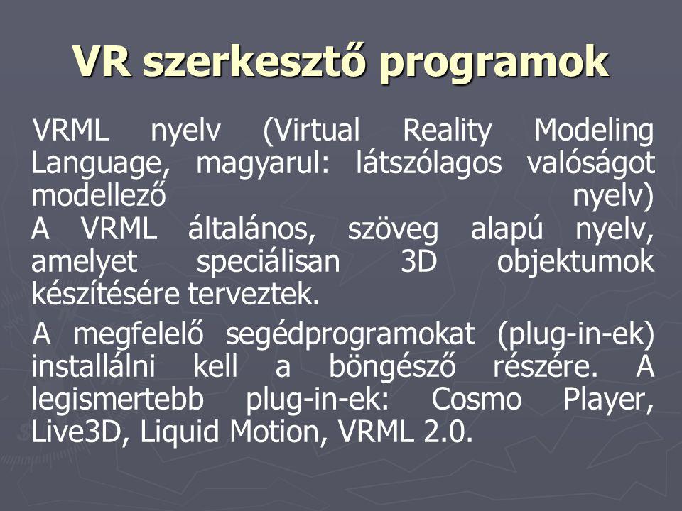 VR szerkesztőprogramok VR szerkesztő programok VRML nyelv (Virtual Reality Modeling Language, magyarul: látszólagos valóságot modellező nyelv) A VRML