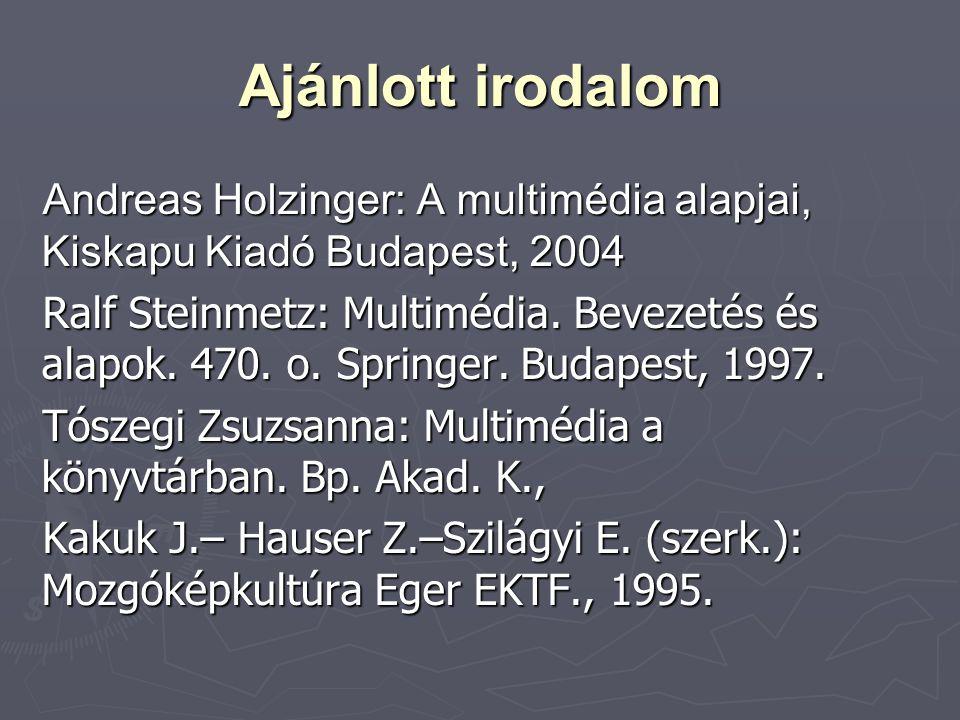 Ajánlott irodalom Andreas Holzinger: A multimédia alapjai, Kiskapu Kiadó Budapest, 2004 Ralf Steinmetz: Multimédia. Bevezetés és alapok. 470. o. Sprin
