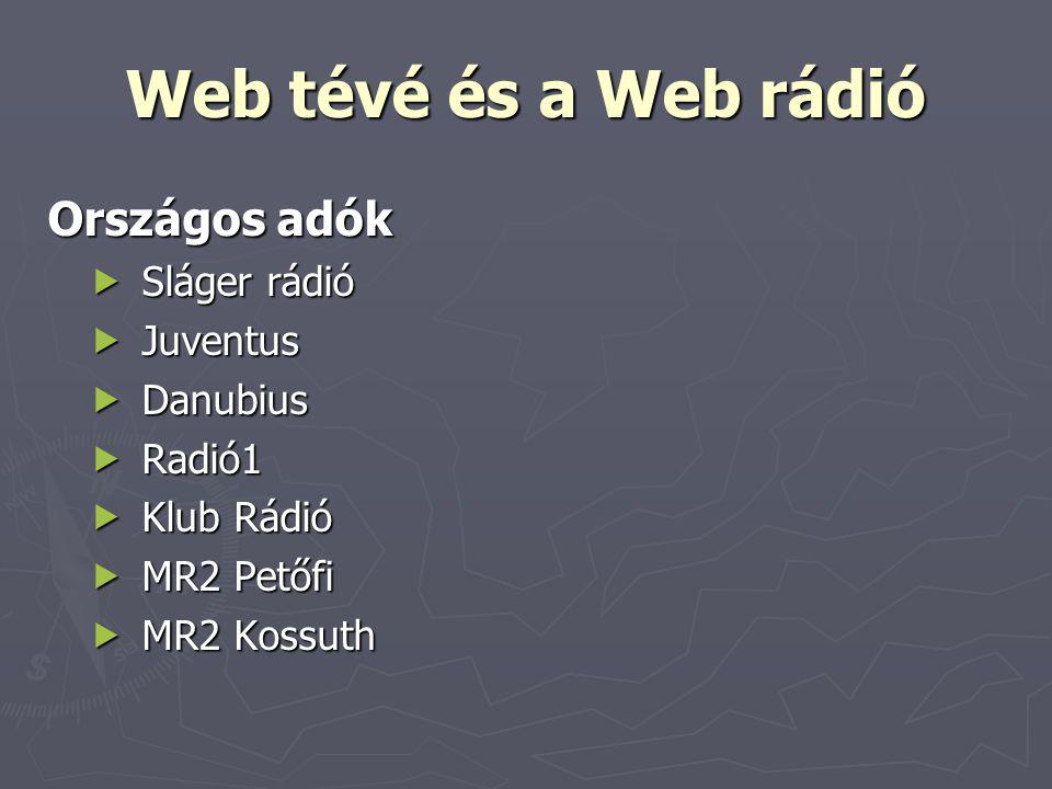 Web tévé és a Web rádió Országos adók  Sláger rádió  Juventus  Danubius  Radió1  Klub Rádió  MR2 Petőfi  MR2 Kossuth