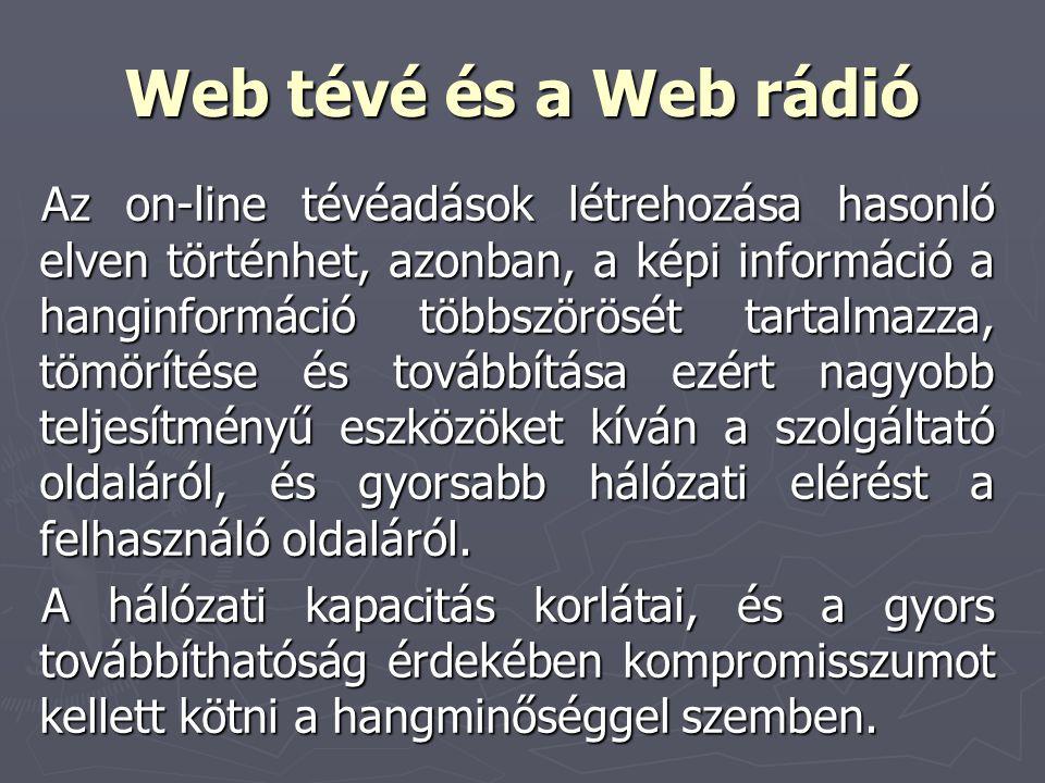 Web tévé és a Web rádió Az on-line tévéadások létrehozása hasonló elven történhet, azonban, a képi információ a hanginformáció többszörösét tartalmazz
