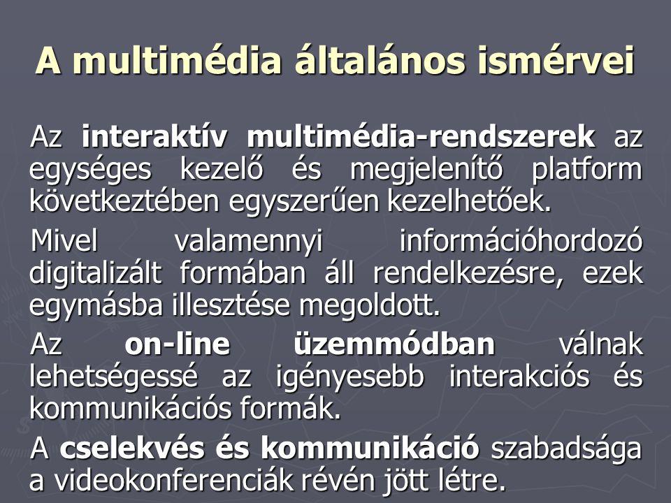 A multimédia általános ismérvei Az interaktív multimédia-rendszerek az egységes kezelő és megjelenítő platform következtében egyszerűen kezelhetőek. M