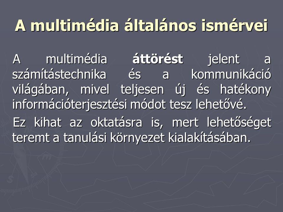 A multimédia általános ismérvei A multimédia áttörést jelent a számítástechnika és a kommunikáció világában, mivel teljesen új és hatékony információt