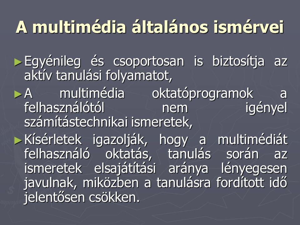 A multimédia általános ismérvei ► Egyénileg és csoportosan is biztosítja az aktív tanulási folyamatot, ► A multimédia oktatóprogramok a felhasználótól