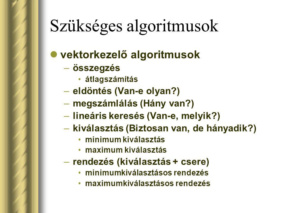 Szükséges algoritmusok vektorkezelő algoritmusok –összegzés átlagszámítás –eldöntés (Van-e olyan?) –megszámlálás (Hány van?) –lineáris keresés (Van-e,