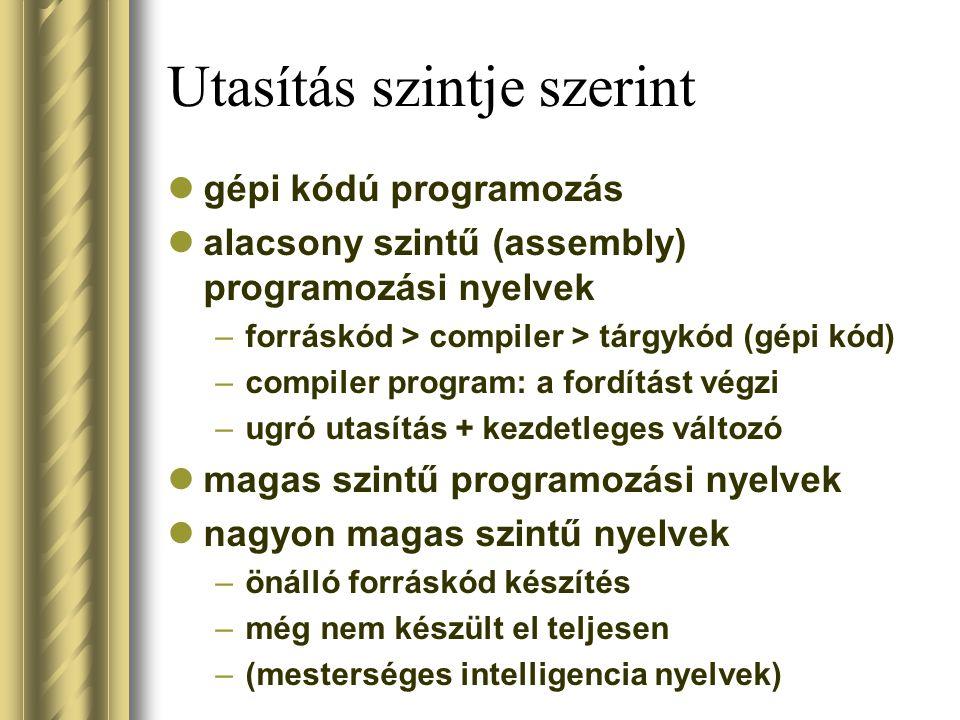 Utasítás szintje szerint gépi kódú programozás alacsony szintű (assembly) programozási nyelvek –forráskód > compiler > tárgykód (gépi kód) –compiler p