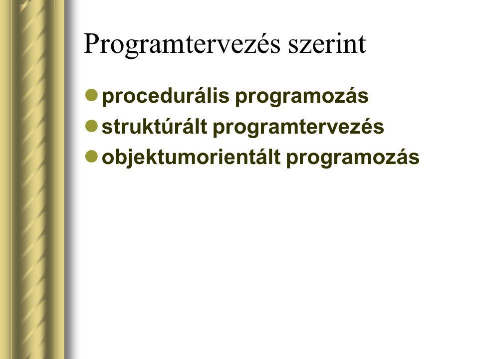 Programtervezés szerint procedurális programozás struktúrált programtervezés objektumorientált programozás