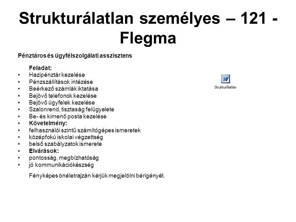 Strukturálatlan személyes – 121 - Flegma Pénztáros és ügyfélszolgálati asszisztens Feladat: Hazipénztár kezelése Pénzszállítások intézése Beérkező szá