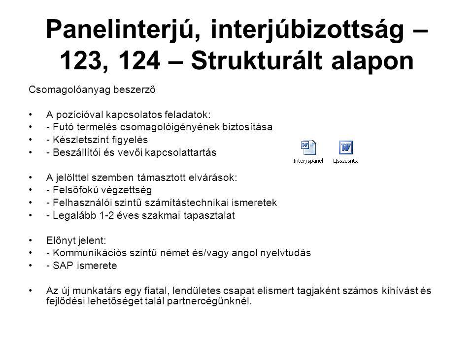 Panelinterjú, interjúbizottság – 123, 124 – Strukturált alapon Csomagolóanyag beszerző A pozícióval kapcsolatos feladatok: - Futó termelés csomagolóig