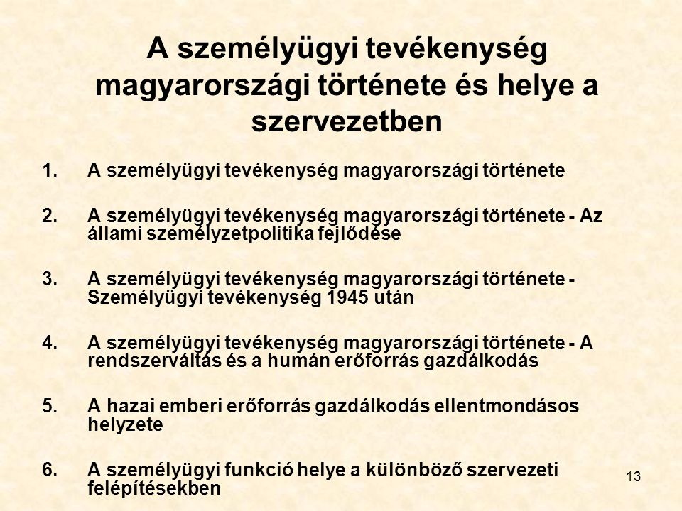 13 A személyügyi tevékenység magyarországi története és helye a szervezetben 1.A személyügyi tevékenység magyarországi története 2.A személyügyi tevék