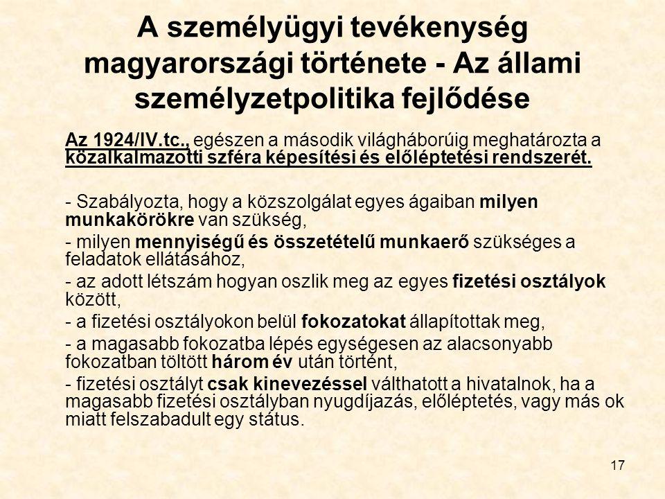 17 A személyügyi tevékenység magyarországi története - Az állami személyzetpolitika fejlődése Az 1924/IV.tc., egészen a második világháborúig meghatár