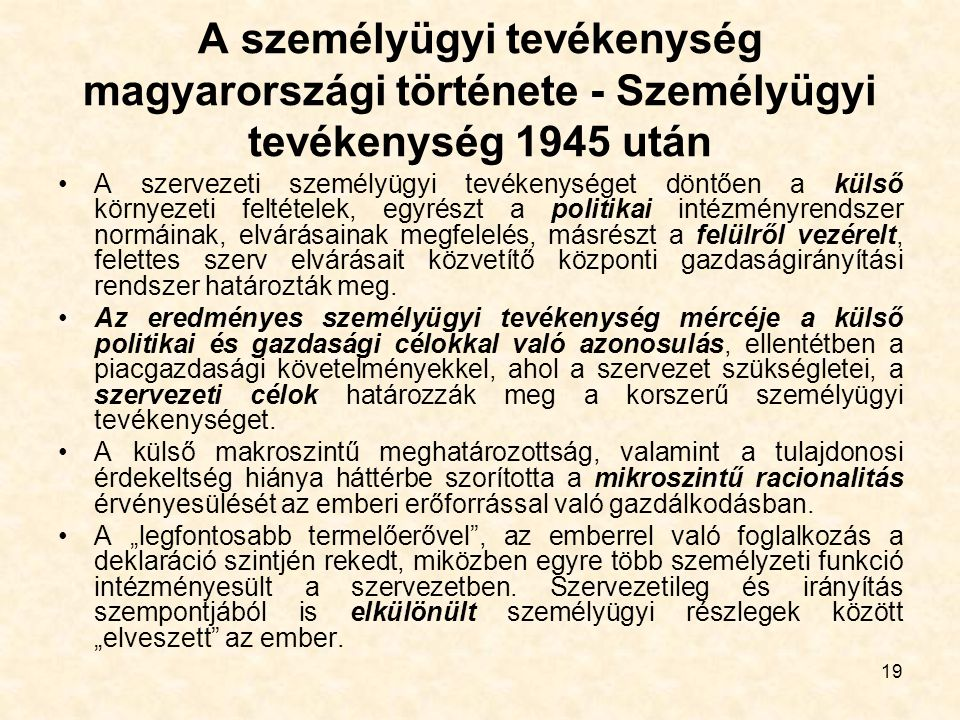 19 A személyügyi tevékenység magyarországi története - Személyügyi tevékenység 1945 után A szervezeti személyügyi tevékenységet döntően a külső környe