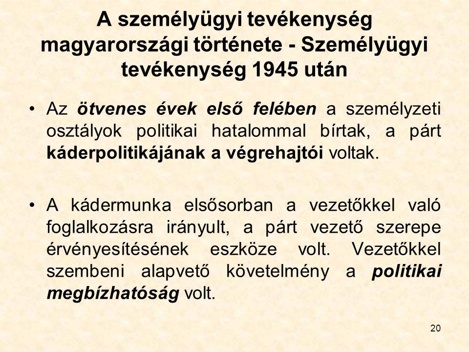 20 A személyügyi tevékenység magyarországi története - Személyügyi tevékenység 1945 után Az ötvenes évek első felében a személyzeti osztályok politika