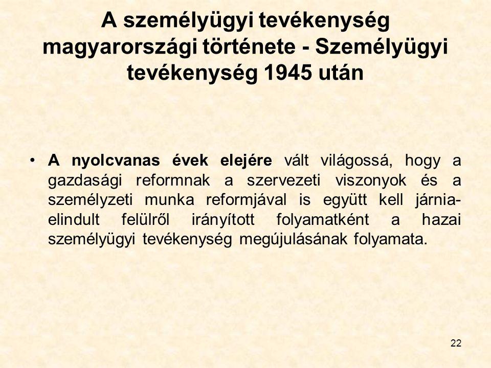 22 A személyügyi tevékenység magyarországi története - Személyügyi tevékenység 1945 után A nyolcvanas évek elejére vált világossá, hogy a gazdasági re