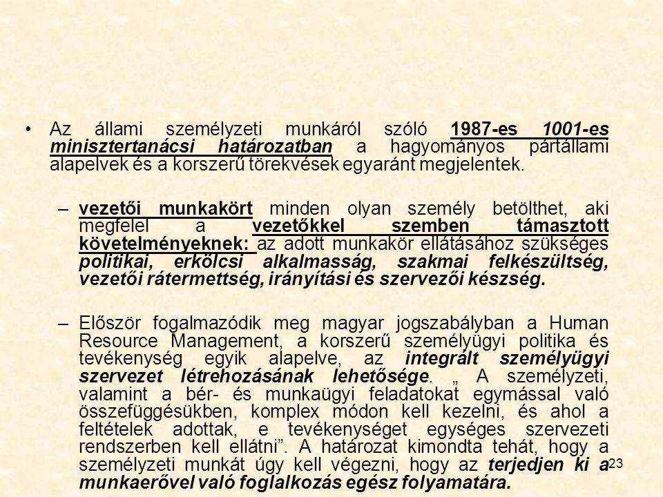 23 Az állami személyzeti munkáról szóló 1987-es 1001-es minisztertanácsi határozatban a hagyományos pártállami alapelvek és a korszerű törekvések egya