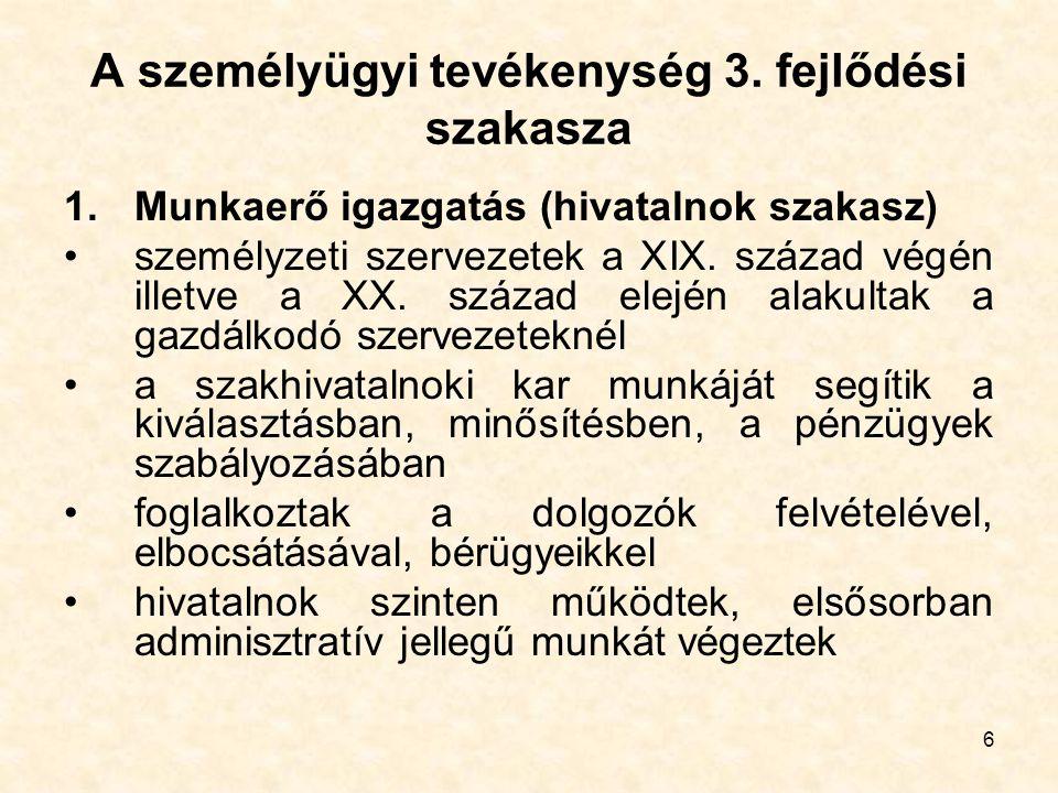 6 A személyügyi tevékenység 3. fejlődési szakasza 1.Munkaerő igazgatás (hivatalnok szakasz) személyzeti szervezetek a XIX. század végén illetve a XX.