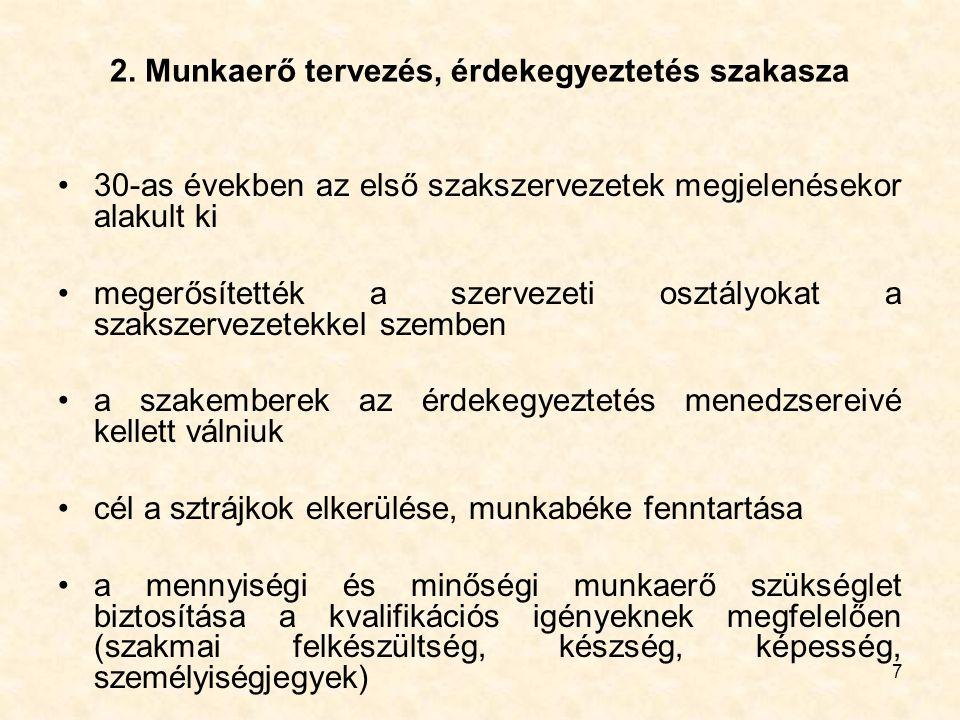 7 2. Munkaerő tervezés, érdekegyeztetés szakasza 30-as években az első szakszervezetek megjelenésekor alakult ki megerősítették a szervezeti osztályok