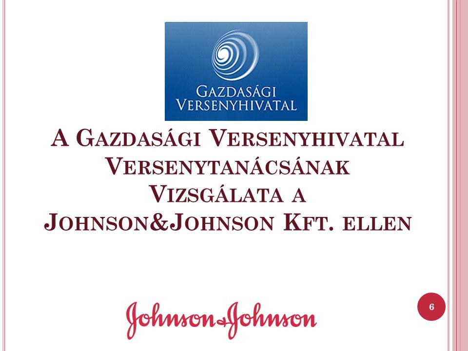 A G AZDASÁGI V ERSENYHIVATAL V ERSENYTANÁCSÁNAK V IZSGÁLATA A J OHNSON &J OHNSON K FT. ELLEN 6