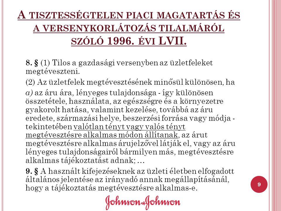 A TISZTESSÉGTELEN PIACI MAGATARTÁS ÉS A VERSENYKORLÁTOZÁS TILALMÁRÓL SZÓLÓ 1996. ÉVI LVII. 8. § (1) Tilos a gazdasági versenyben az üzletfeleket megté