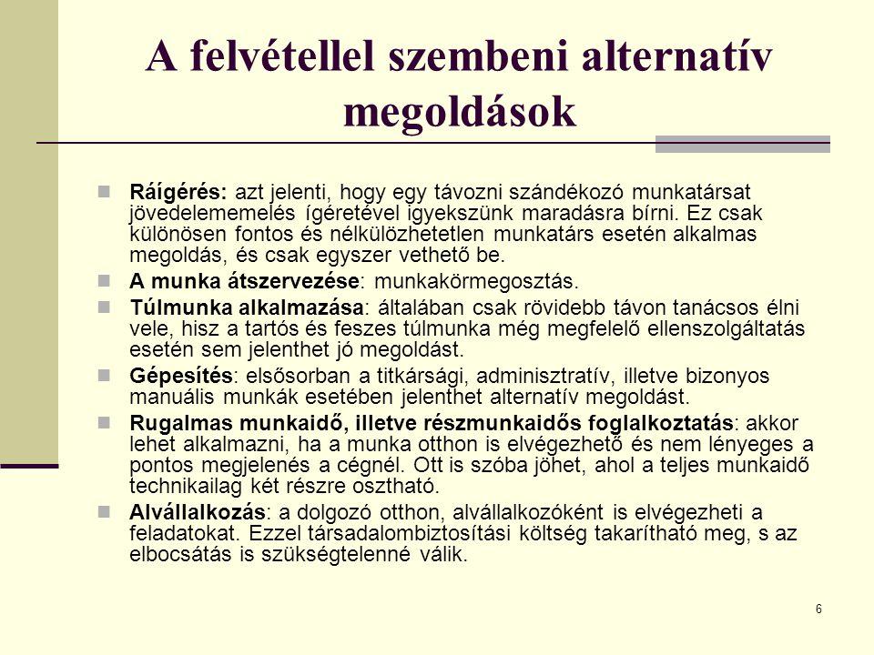7 A toborzás forrásai és módszerei Amennyiben nem tudunk/akarunk élni az alternatív megoldásokkal, jöhet a toborzási procedúra.