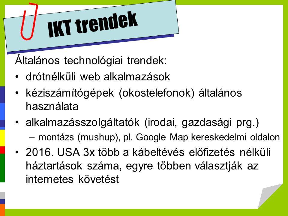 IKT trendek Általános technológiai trendek: drótnélküli web alkalmazások kéziszámítógépek (okostelefonok) általános használata alkalmazásszolgáltatók
