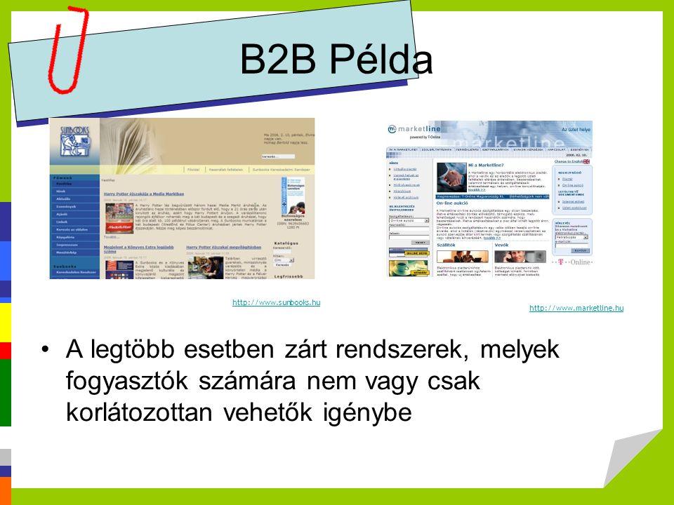 B2B Példa A legtöbb esetben zárt rendszerek, melyek fogyasztók számára nem vagy csak korlátozottan vehetők igénybe http://www.sunbooks.hu http://www.m