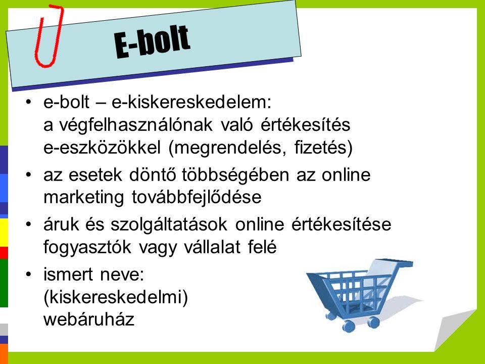E-bolt e-bolt – e-kiskereskedelem: a végfelhasználónak való értékesítés e-eszközökkel (megrendelés, fizetés) az esetek döntő többségében az online mar