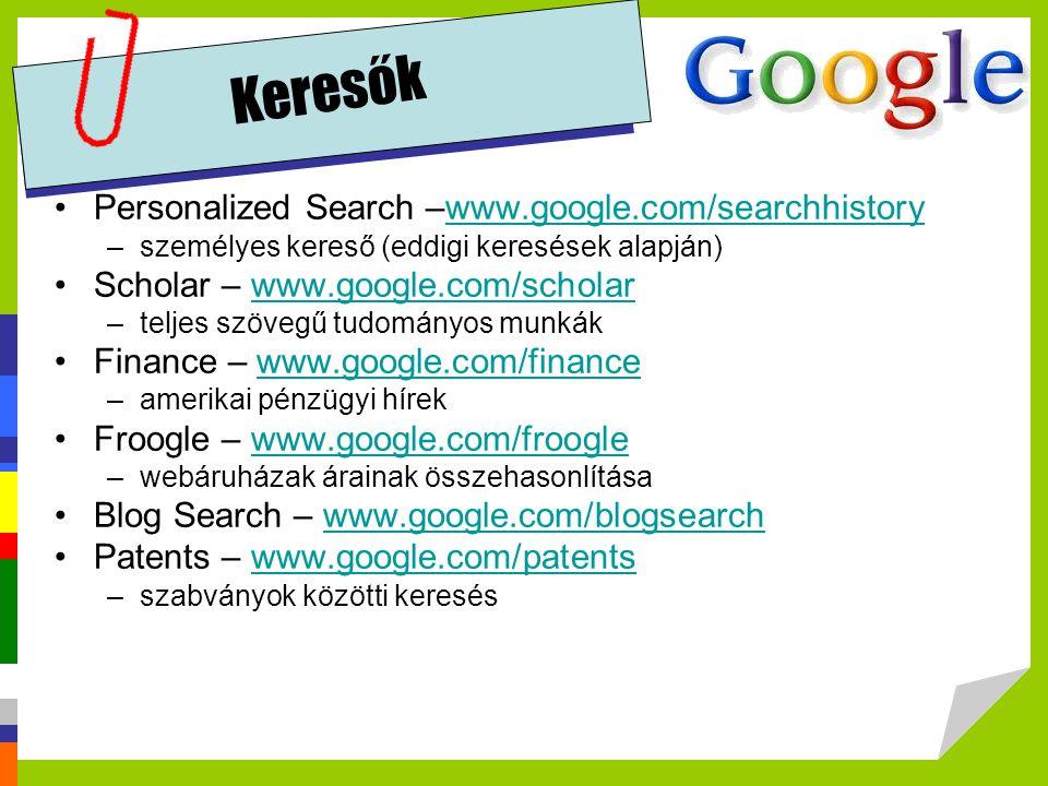 Keresők Personalized Search –www.google.com/searchhistorywww.google.com/searchhistory –személyes kereső (eddigi keresések alapján) Scholar – www.googl
