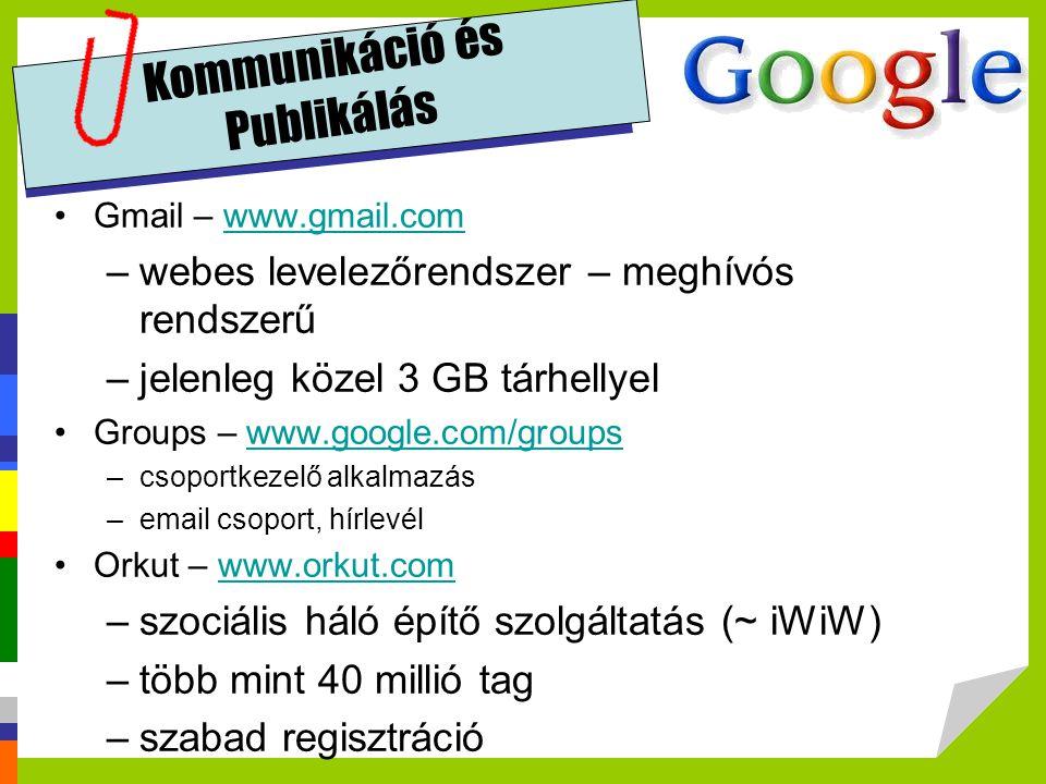 Kommunikáció és Publikálás Gmail – www.gmail.comwww.gmail.com –webes levelezőrendszer – meghívós rendszerű –jelenleg közel 3 GB tárhellyel Groups – ww