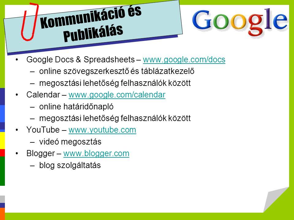 Kommunikáció és Publikálás Google Docs & Spreadsheets – www.google.com/docswww.google.com/docs –online szövegszerkesztő és táblázatkezelő –megosztási